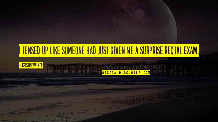 Tensed Quotes By Kristin Walker: I tensed up like someone had just given