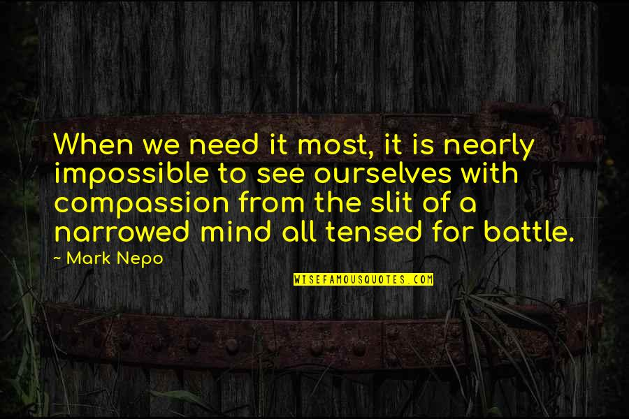 Tensed Quotes By Mark Nepo: When we need it most, it is nearly
