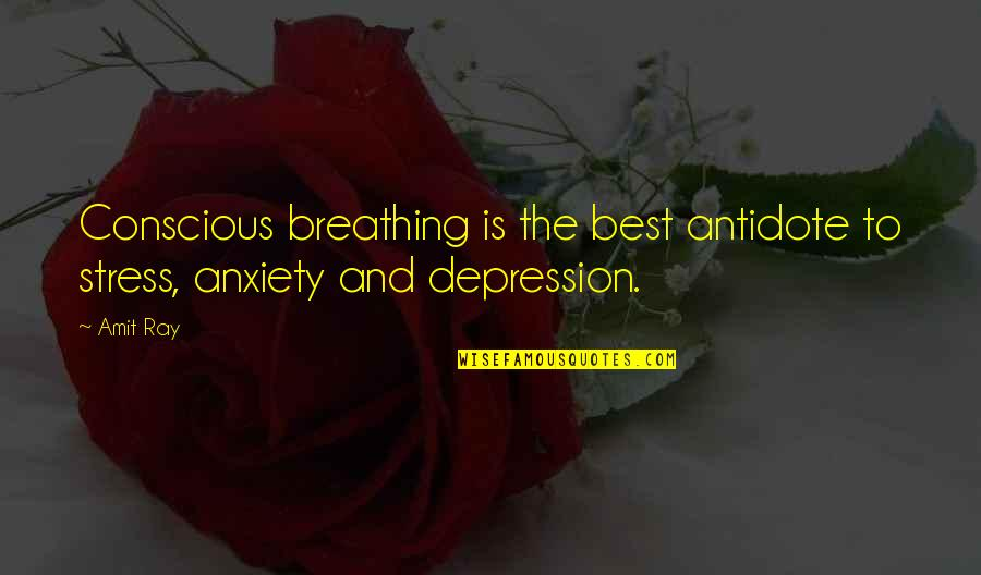 Tension And Stress Quotes By Amit Ray: Conscious breathing is the best antidote to stress,