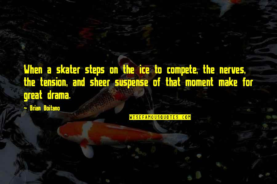 Tension In Drama Quotes By Brian Boitano: When a skater steps on the ice to