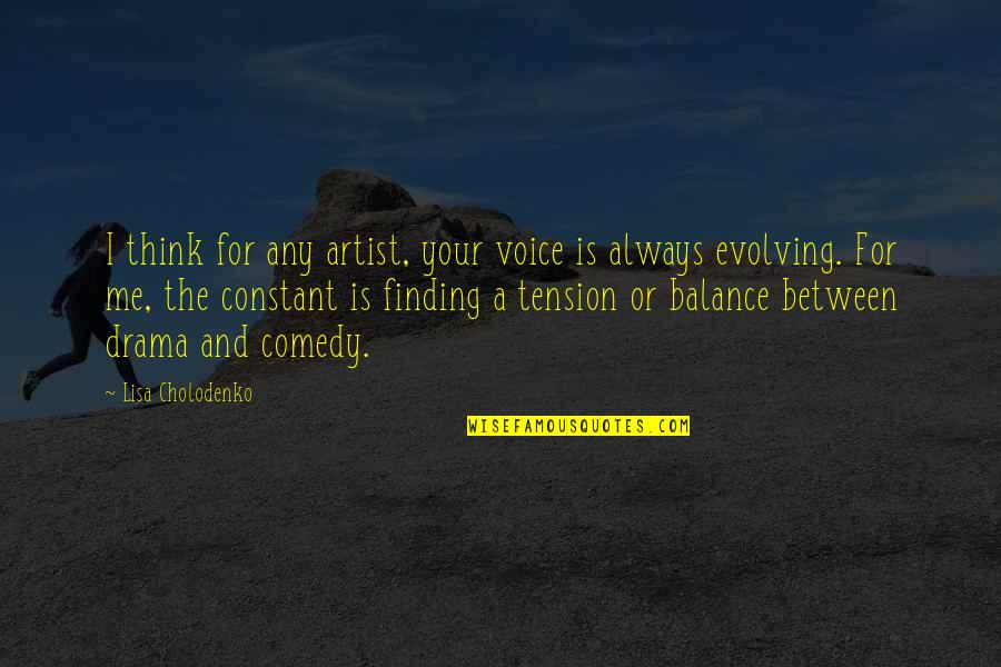 Tension In Drama Quotes By Lisa Cholodenko: I think for any artist, your voice is