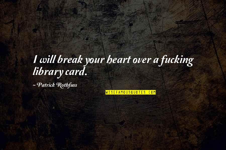 Tension In Drama Quotes By Patrick Rothfuss: I will break your heart over a fucking