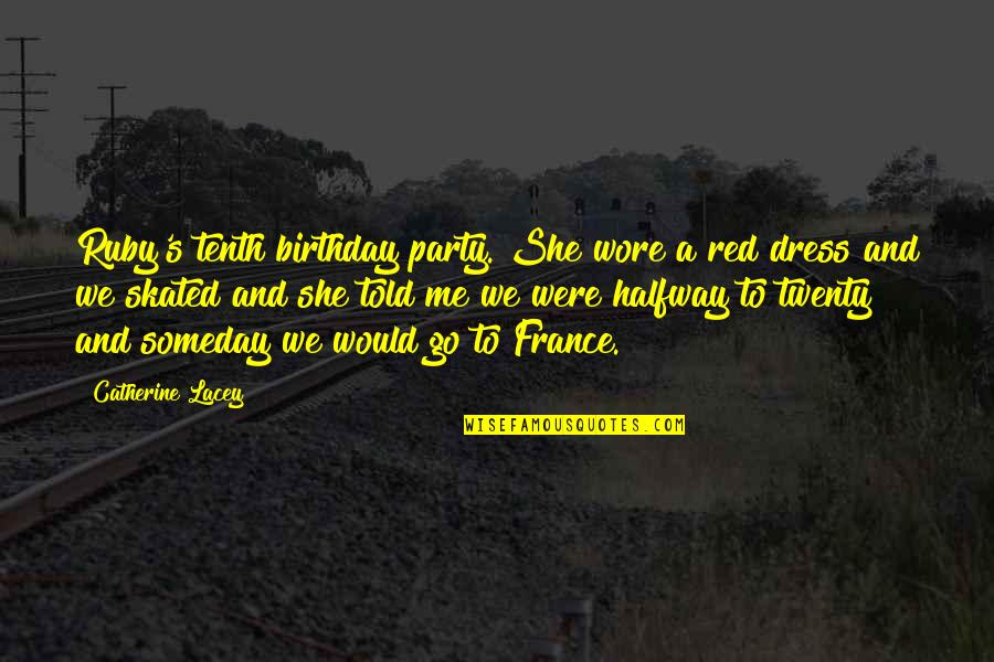 Tenth Birthday Quotes By Catherine Lacey: Ruby's tenth birthday party. She wore a red