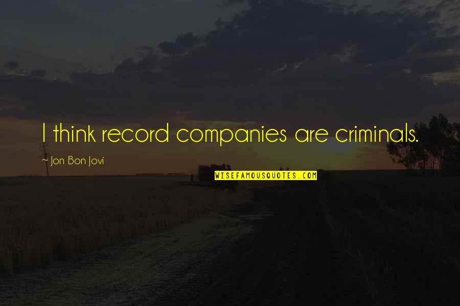 Tentpoles Quotes By Jon Bon Jovi: I think record companies are criminals.
