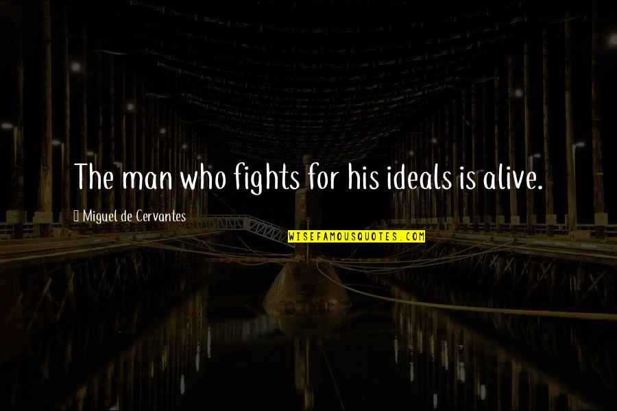 Tentpoles Quotes By Miguel De Cervantes: The man who fights for his ideals is