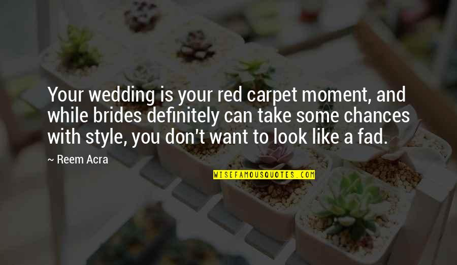 Tentpoles Quotes By Reem Acra: Your wedding is your red carpet moment, and