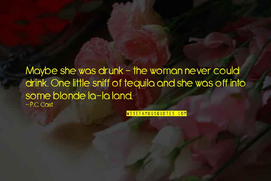 Tequila Drink Quotes By P.C. Cast: Maybe she was drunk - the woman never