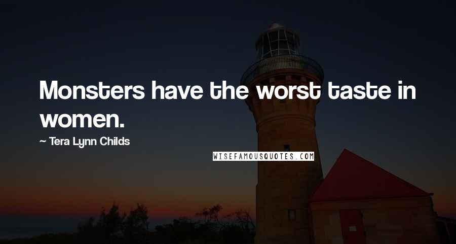 Tera Lynn Childs quotes: Monsters have the worst taste in women.