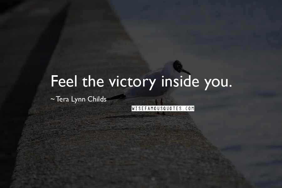 Tera Lynn Childs quotes: Feel the victory inside you.