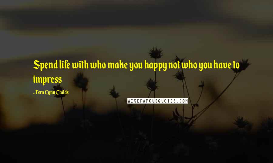 Tera Lynn Childs quotes: Spend life with who make you happy not who you have to impress