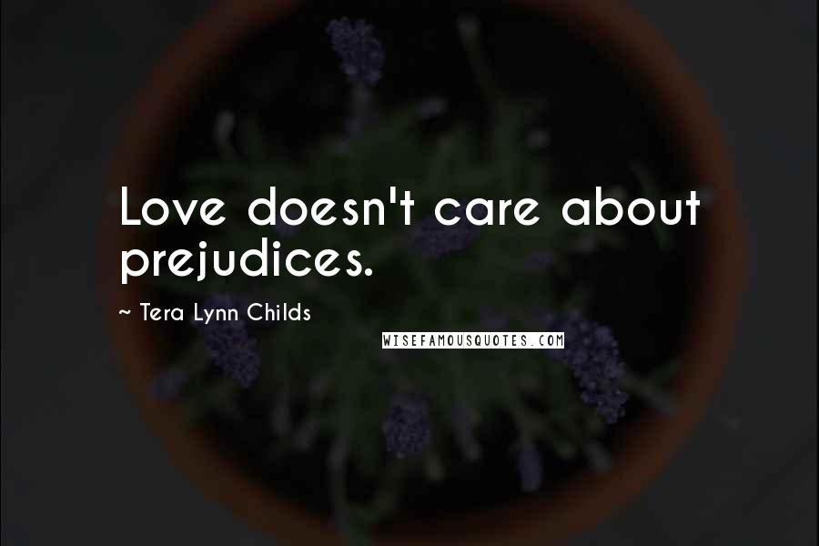 Tera Lynn Childs quotes: Love doesn't care about prejudices.