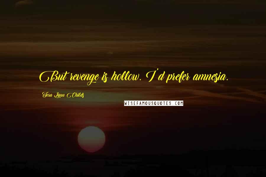 Tera Lynn Childs quotes: But revenge is hollow. I'd prefer amnesia.