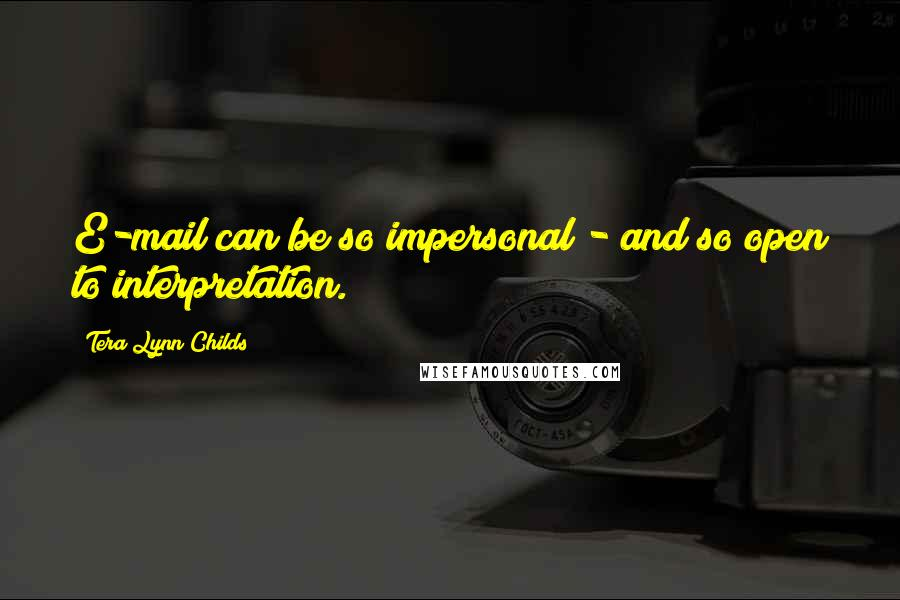 Tera Lynn Childs quotes: E-mail can be so impersonal - and so open to interpretation.