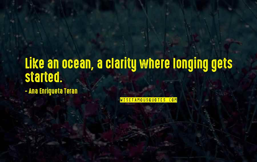 Teran's Quotes By Ana Enriqueta Teran: Like an ocean, a clarity where longing gets