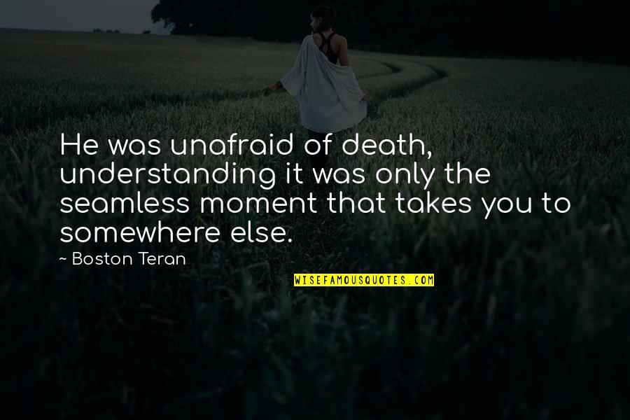 Teran's Quotes By Boston Teran: He was unafraid of death, understanding it was