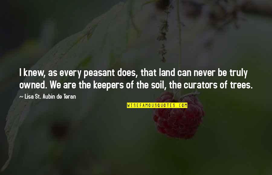 Teran's Quotes By Lisa St. Aubin De Teran: I knew, as every peasant does, that land
