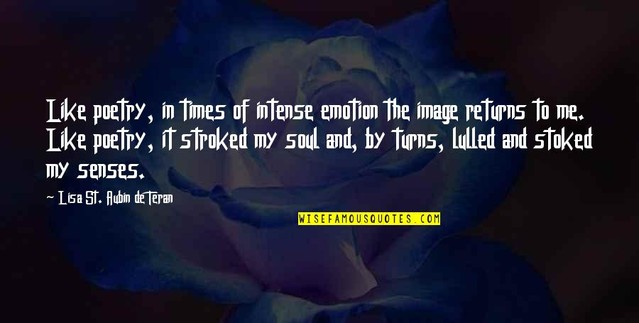 Teran's Quotes By Lisa St. Aubin De Teran: Like poetry, in times of intense emotion the