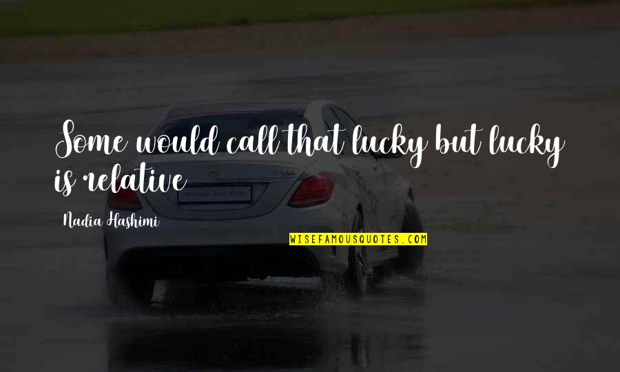 Terence Powderly Famous Quotes By Nadia Hashimi: Some would call that lucky but lucky is