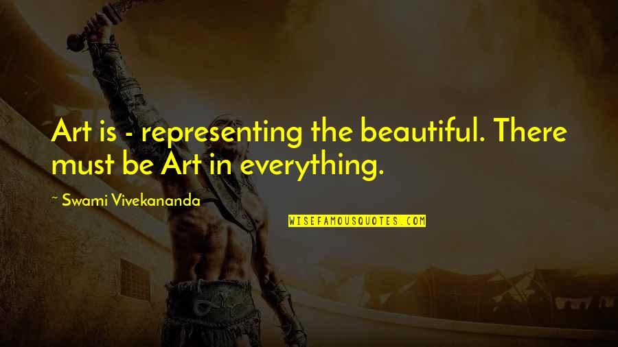 Terence Powderly Famous Quotes By Swami Vivekananda: Art is - representing the beautiful. There must