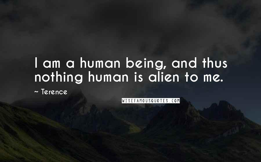 Terence quotes: I am a human being, and thus nothing human is alien to me.