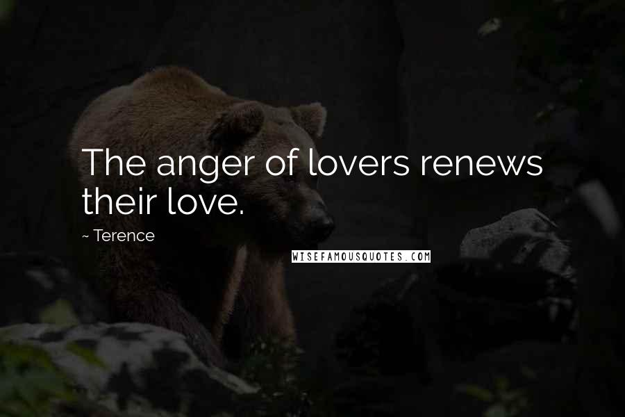 Terence quotes: The anger of lovers renews their love.