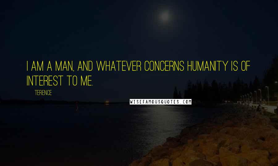 Terence quotes: I am a man, and whatever concerns humanity is of interest to me.