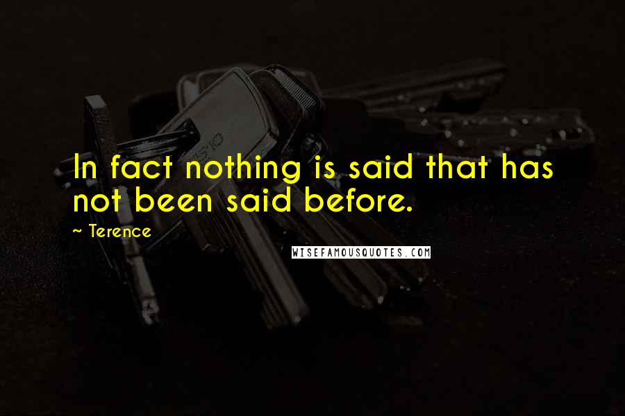 Terence quotes: In fact nothing is said that has not been said before.