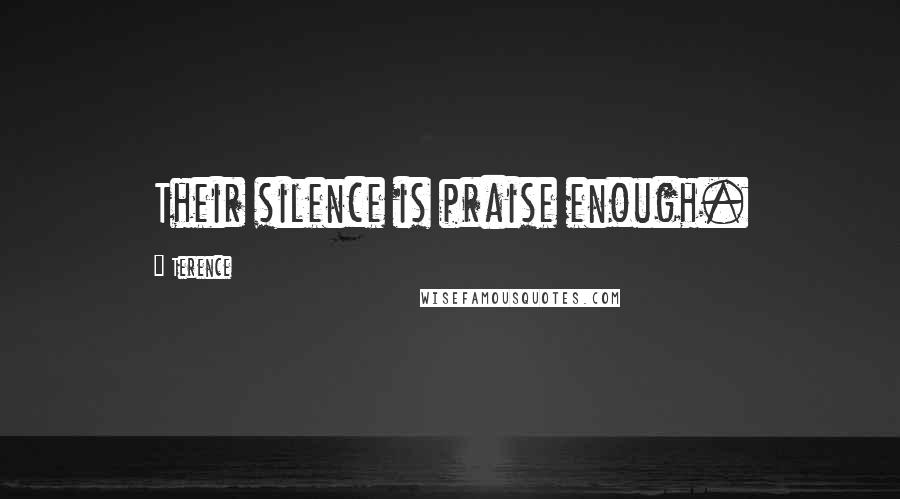 Terence quotes: Their silence is praise enough.