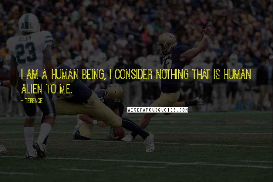 Terence quotes: I am a human being, I consider nothing that is human alien to me.