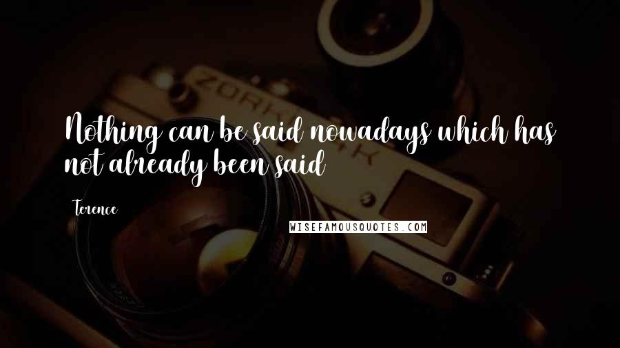 Terence quotes: Nothing can be said nowadays which has not already been said