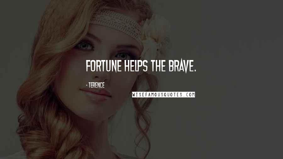 Terence quotes: Fortune helps the brave.