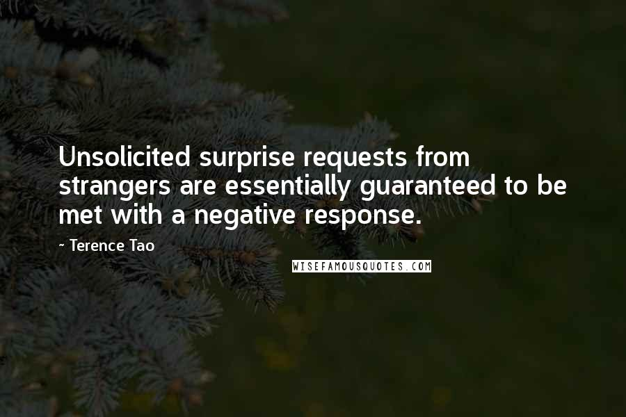Terence Tao quotes: Unsolicited surprise requests from strangers are essentially guaranteed to be met with a negative response.