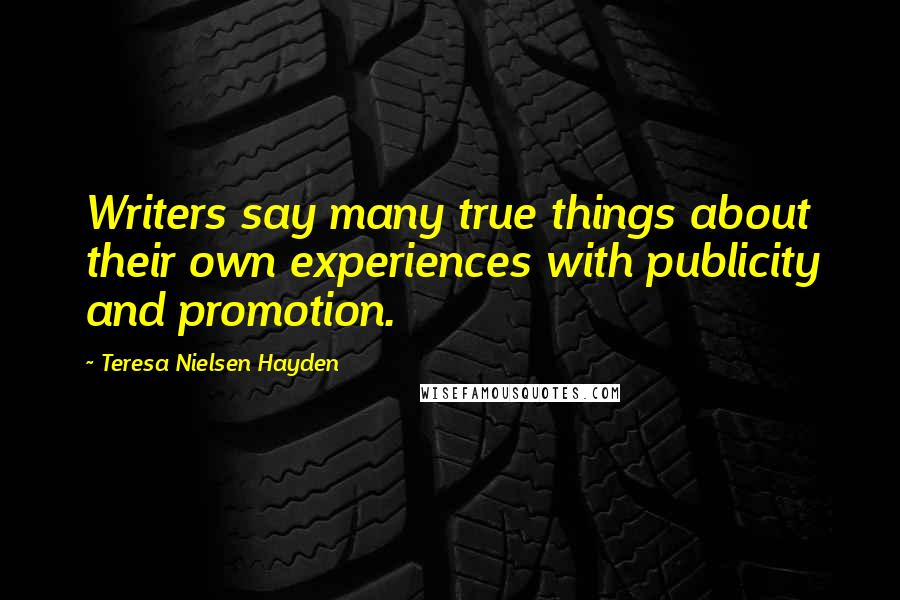 Teresa Nielsen Hayden quotes: Writers say many true things about their own experiences with publicity and promotion.