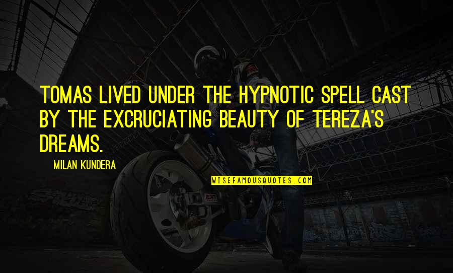 Tereza Quotes By Milan Kundera: Tomas lived under the hypnotic spell cast by