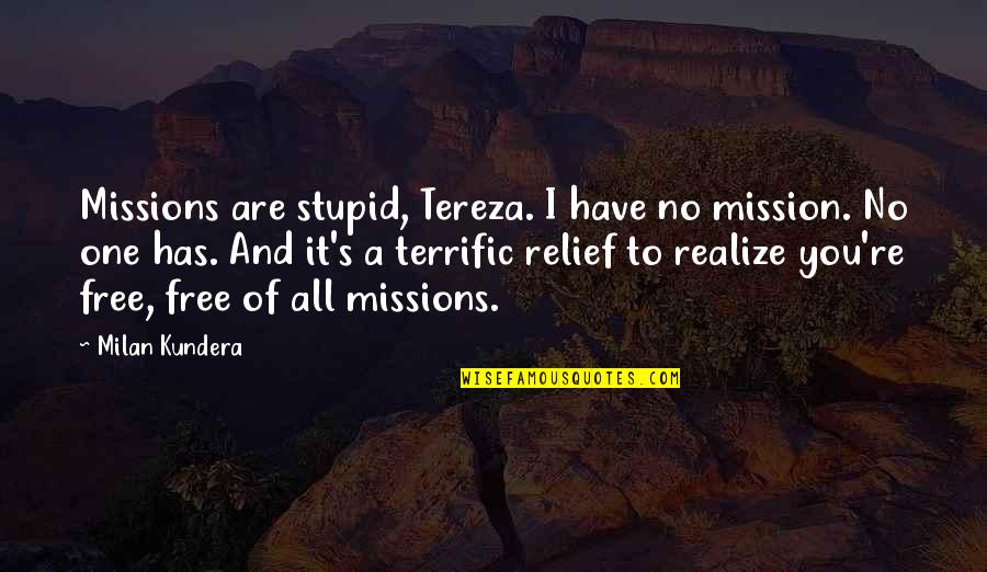 Tereza Quotes By Milan Kundera: Missions are stupid, Tereza. I have no mission.