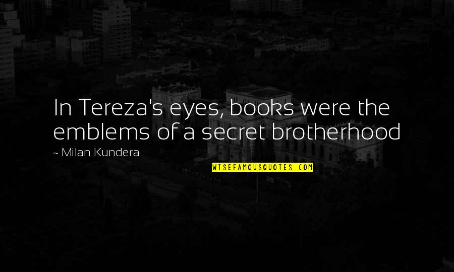 Tereza Quotes By Milan Kundera: In Tereza's eyes, books were the emblems of