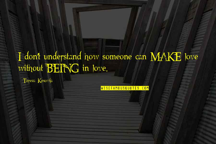 Tereza Quotes By Tereza Kesovija: I don't understand how someone can MAKE love