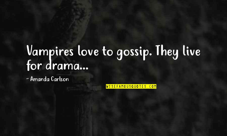 Terezin Quotes By Amanda Carlson: Vampires love to gossip. They live for drama...