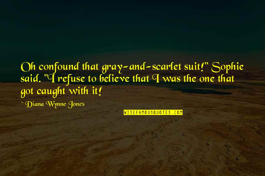 "Terezin Quotes By Diana Wynne Jones: Oh confound that gray-and-scarlet suit!"" Sophie said. ""I"