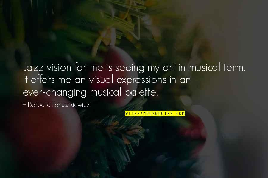 Term Of Art Quotes By Barbara Januszkiewicz: Jazz vision for me is seeing my art