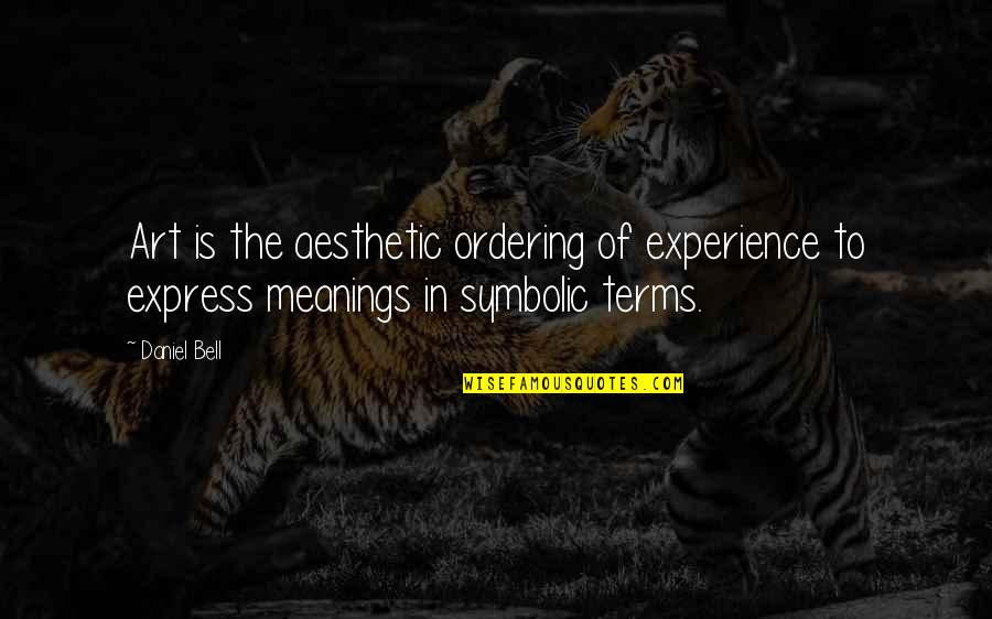 Term Of Art Quotes By Daniel Bell: Art is the aesthetic ordering of experience to