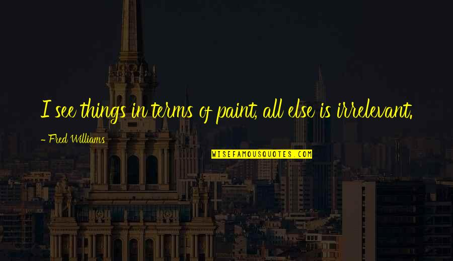 Term Of Art Quotes By Fred Williams: I see things in terms of paint, all