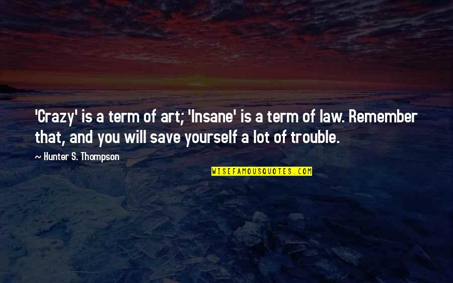 Term Of Art Quotes By Hunter S. Thompson: 'Crazy' is a term of art; 'Insane' is