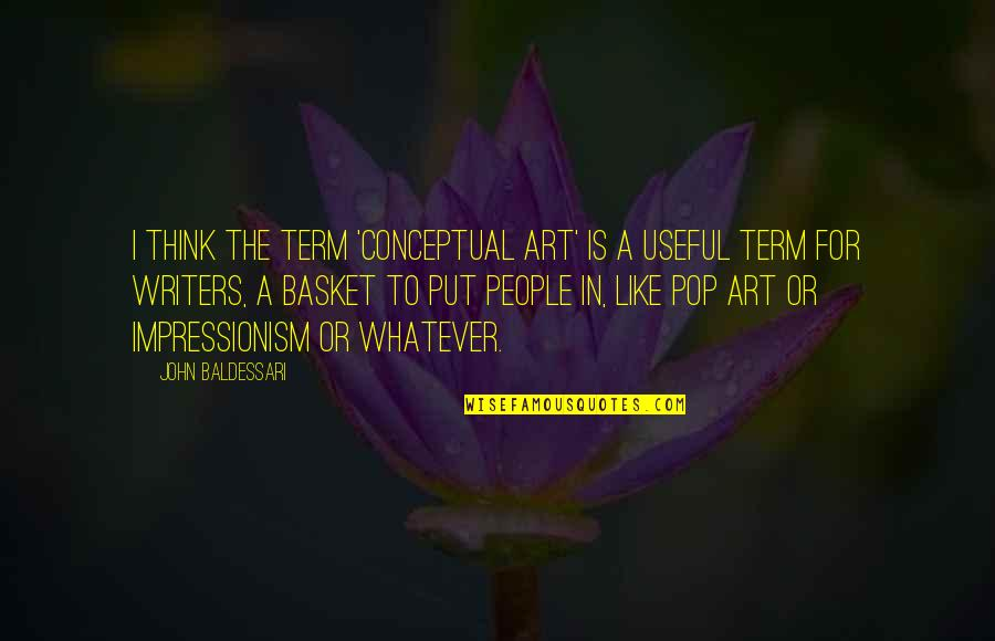 Term Of Art Quotes By John Baldessari: I think the term 'conceptual art' is a