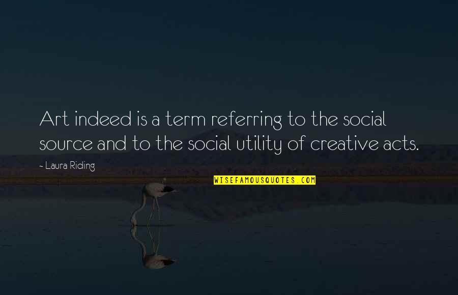 Term Of Art Quotes By Laura Riding: Art indeed is a term referring to the