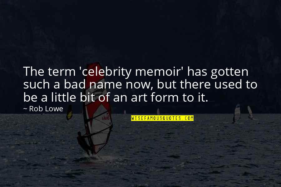 Term Of Art Quotes By Rob Lowe: The term 'celebrity memoir' has gotten such a