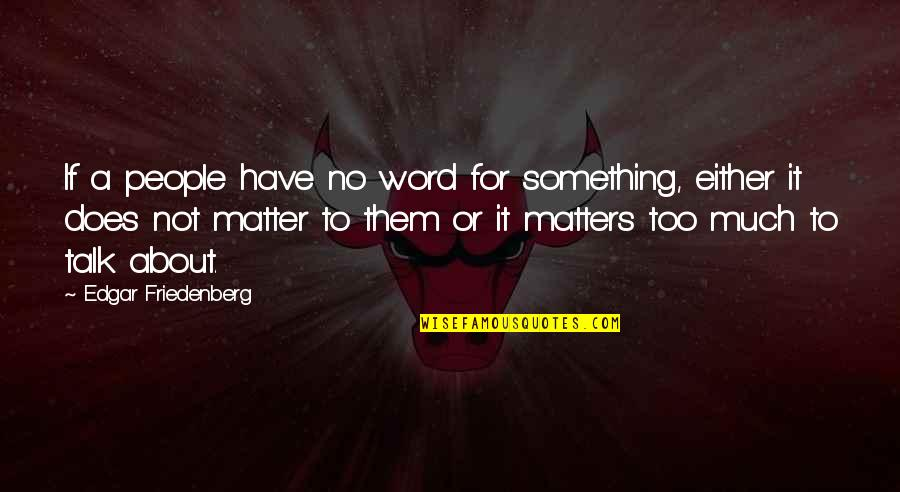 Terra Prime Quotes By Edgar Friedenberg: If a people have no word for something,
