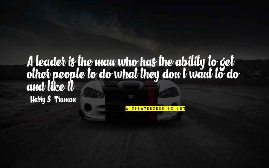 Terra Prime Quotes By Harry S. Truman: A leader is the man who has the