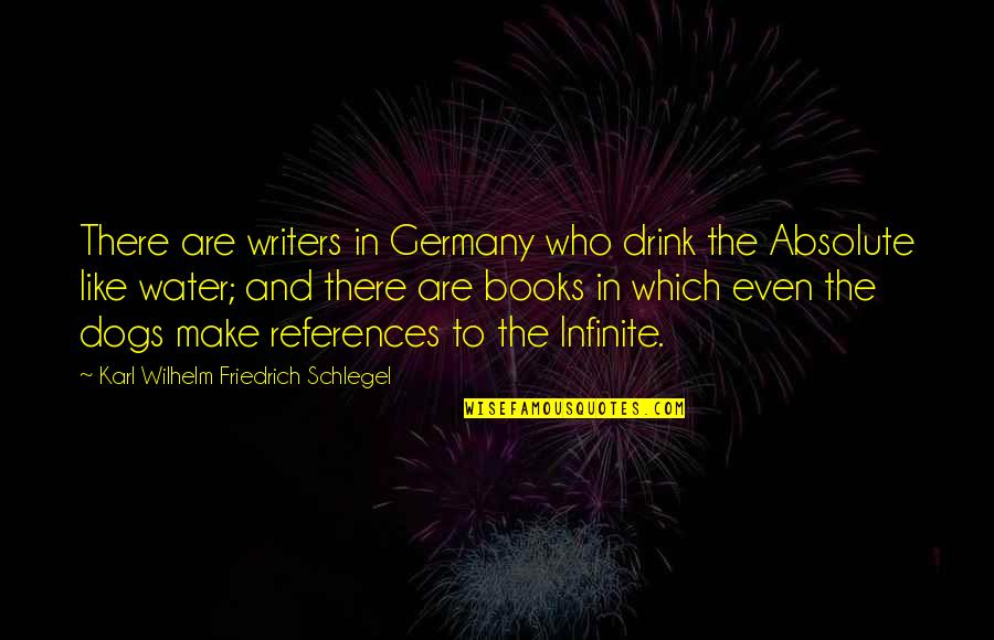 Terra Prime Quotes By Karl Wilhelm Friedrich Schlegel: There are writers in Germany who drink the