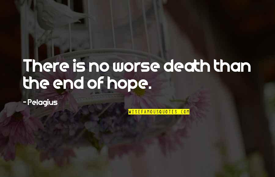 Terra Prime Quotes By Pelagius: There is no worse death than the end